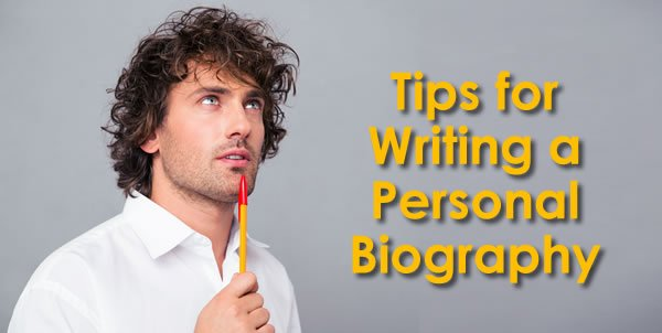 Tips for Writing a Personal Biography
