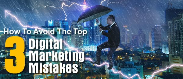 Top 3 Digital Marketing Mistakes